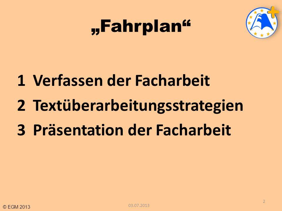 © EGM 2013 Fahrplan 1Verfassen der Facharbeit 2Textüberarbeitungsstrategien 3Präsentation der Facharbeit 03.07.2013 43