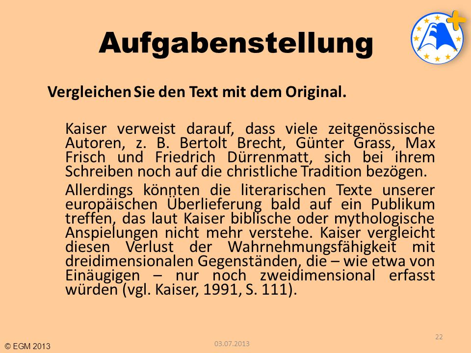 © EGM 2013 Aufgabenstellung Vergleichen Sie den Text mit dem Original. Kaiser verweist darauf, dass viele zeitgenössische Autoren, z. B. Bertolt Brech