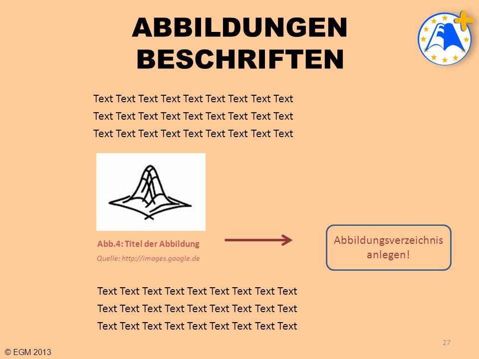© EGM 2013 ABBILDUNGEN BESCHRIFTEN Text Text Text Text Text Text Text Text Text 27 Abb.4: Titel der Abbildung Quelle: http://images.google.de Text Tex