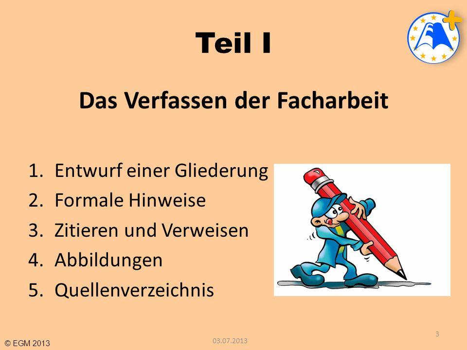 © EGM 2013 Aufgabenstellung Gib 8-10 wissenschaftliche Quellen an.
