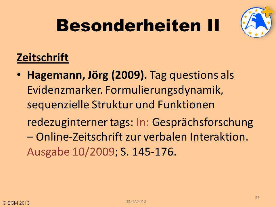 © EGM 2013 Besonderheiten II Zeitschrift Hagemann, Jörg (2009). Tag questions als Evidenzmarker. Formulierungsdynamik, sequenzielle Struktur und Funkt