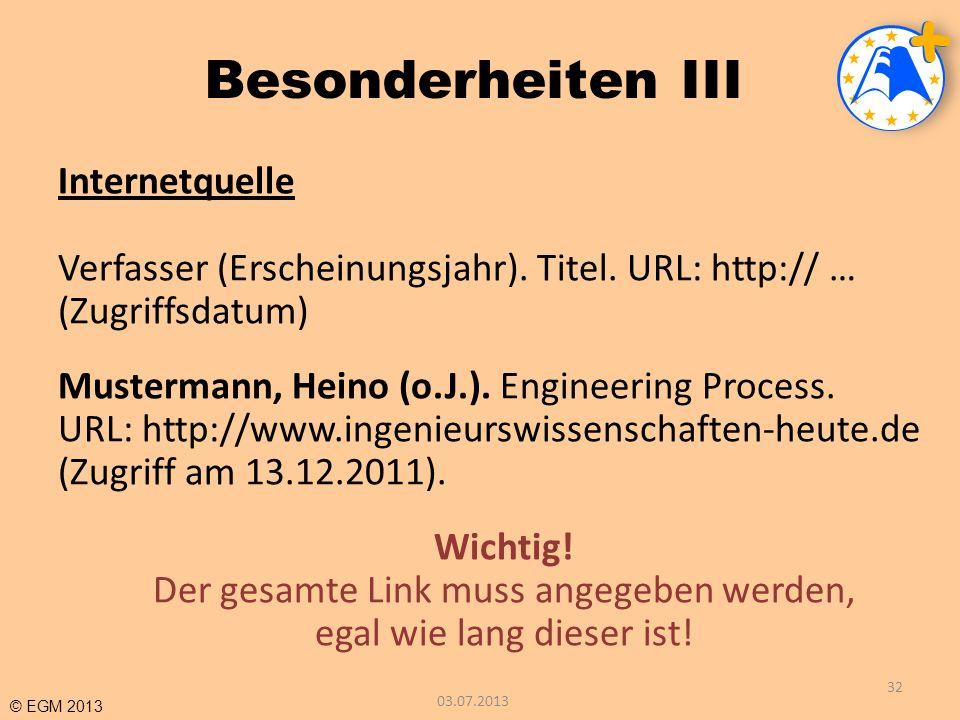 © EGM 2013 Besonderheiten III Internetquelle Verfasser (Erscheinungsjahr). Titel. URL: http:// … (Zugriffsdatum) Mustermann, Heino (o.J.). Engineering