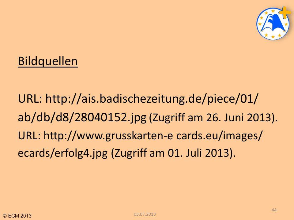 © EGM 2013 Bildquellen URL: http://ais.badischezeitung.de/piece/01/ ab/db/d8/28040152.jpg (Zugriff am 26. Juni 2013). URL: http://www.grusskarten-e ca