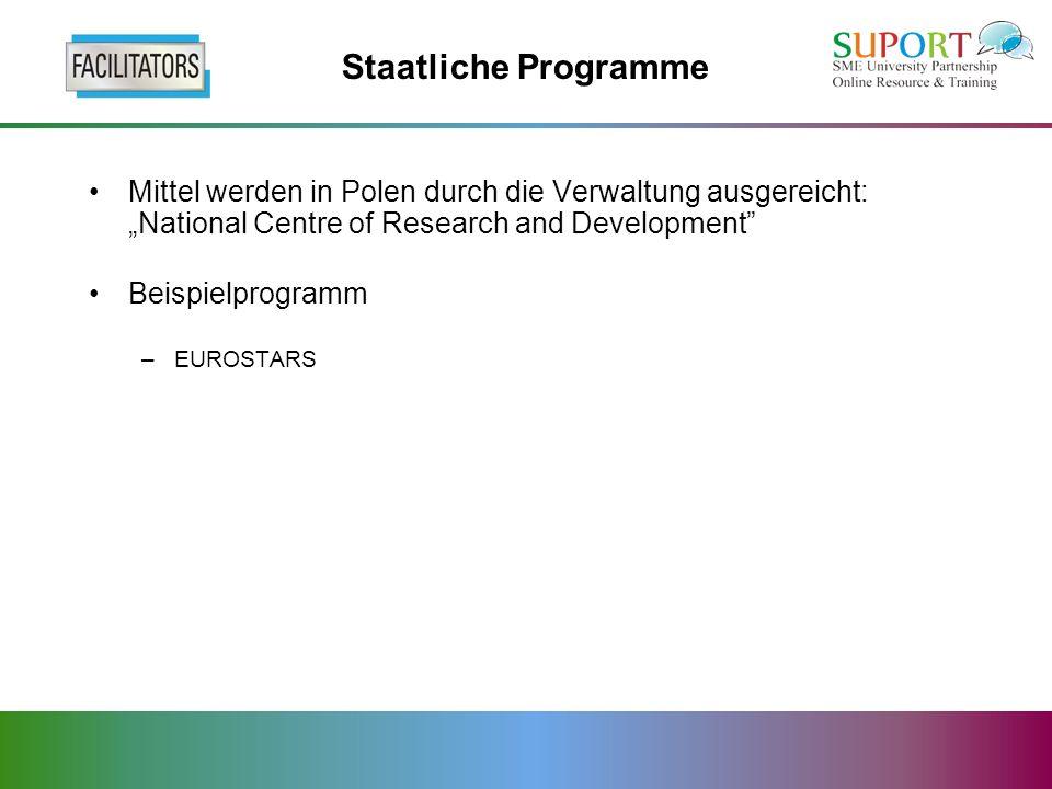 Staatliche Programme Mittel werden in Polen durch die Verwaltung ausgereicht:National Centre of Research and Development Beispielprogramm –EUROSTARS