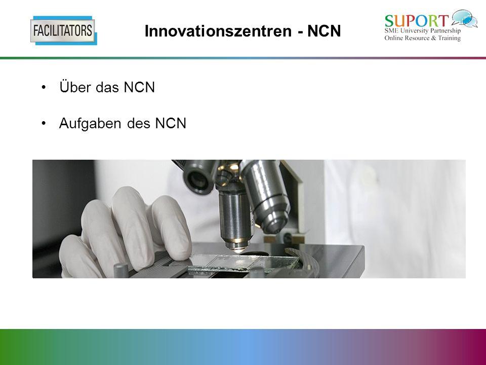 Über das NCN Aufgaben des NCN Innovationszentren - NCN