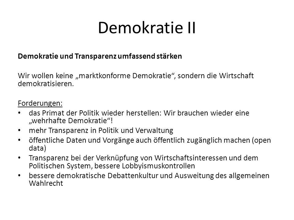 Demokratie II Demokratie und Transparenz umfassend stärken Wir wollen keine marktkonforme Demokratie, sondern die Wirtschaft demokratisieren.