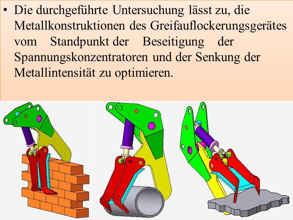 Die durchgeführte Untersuchung lässt zu, die Metallkonstruktionen des Greifauflockerungsgerätes vom Standpunkt der Beseitigung der Spannungskonzentratoren und der Senkung der Metallintensität zu optimieren.