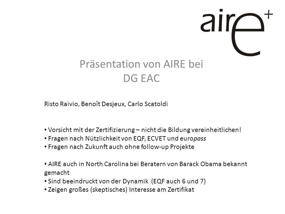 Präsentation von AIRE bei DG EAC Risto Raivio, Benoît Desjeux, Carlo Scatoldi Vorsicht mit der Zertifizierung – nicht die Bildung vereinheitlichen.