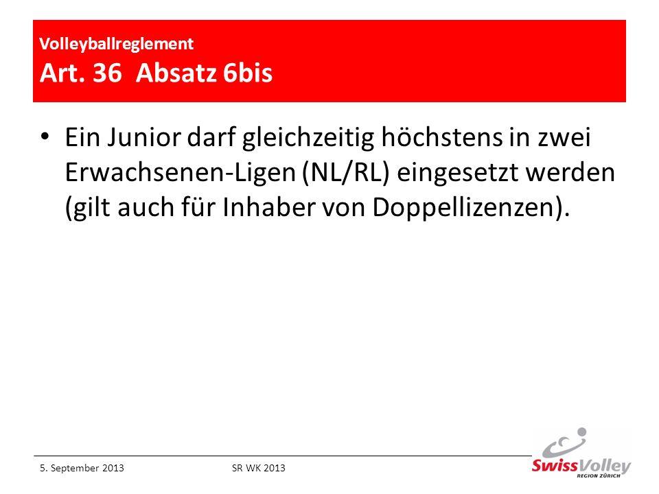 Volleyballreglement Art. 36 Absatz 6bis Ein Junior darf gleichzeitig höchstens in zwei Erwachsenen-Ligen (NL/RL) eingesetzt werden (gilt auch für Inha