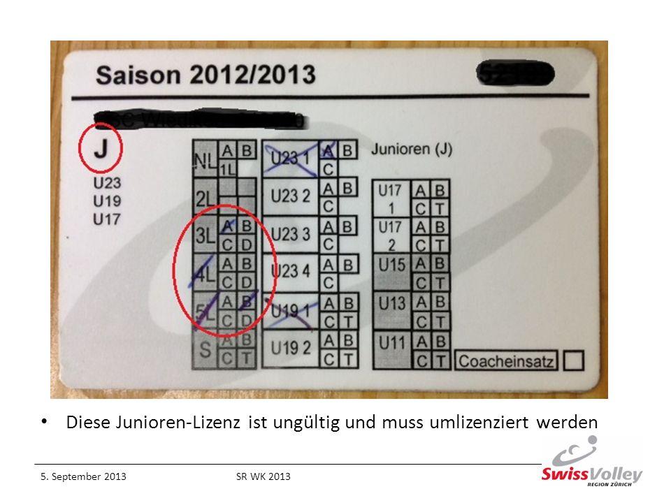 Diese Junioren-Lizenz ist ungültig und muss umlizenziert werden 5. September 2013SR WK 2013