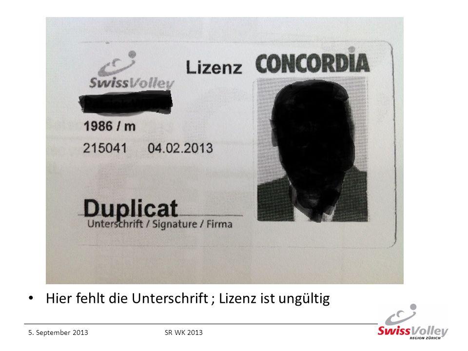 Hier fehlt die Unterschrift ; Lizenz ist ungültig 5. September 2013SR WK 2013