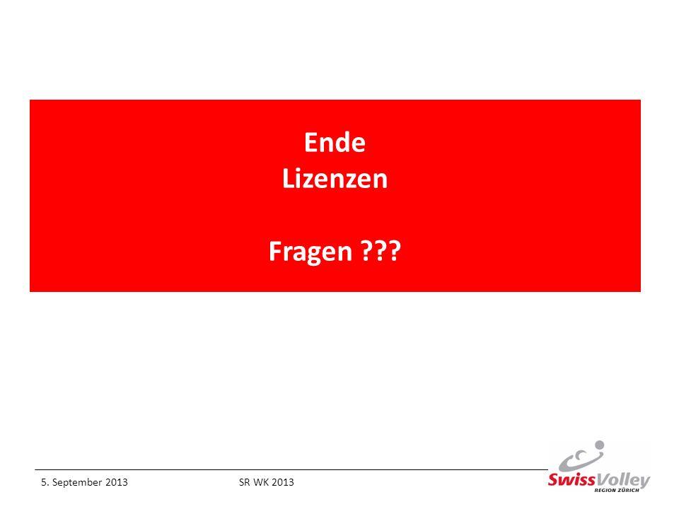 Ende Lizenzen Fragen ??? 5. September 2013SR WK 2013