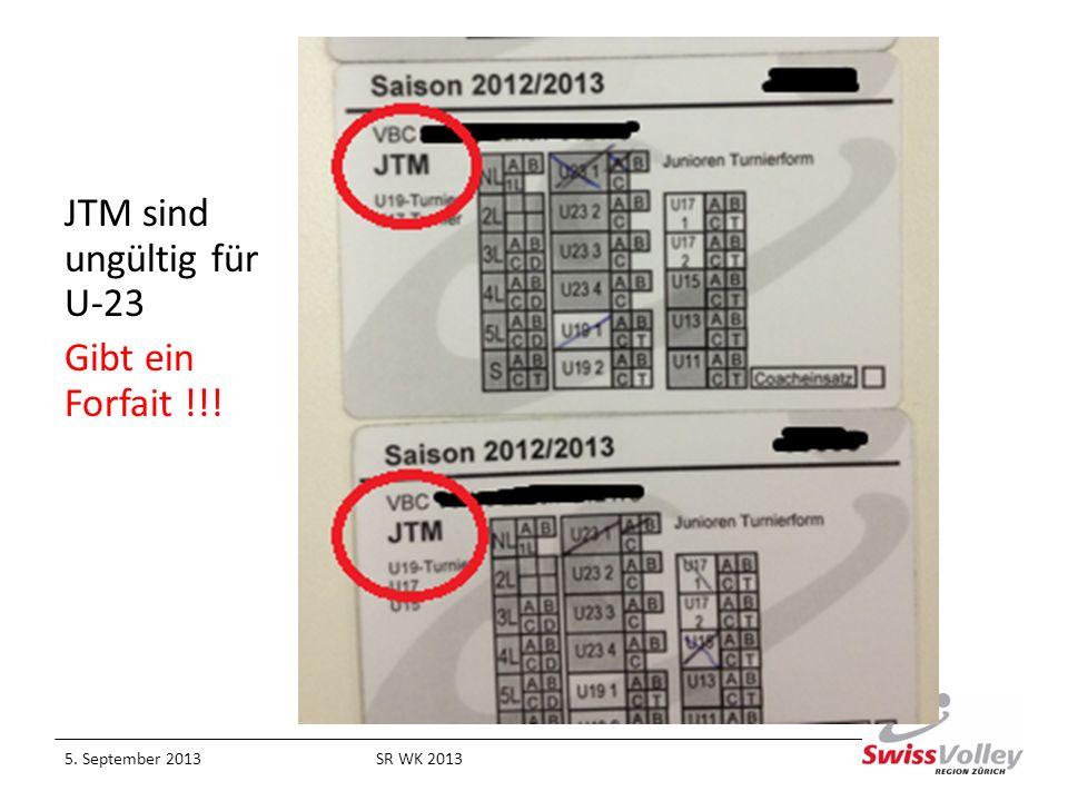JTM sind ungültig für U-23 Gibt ein Forfait !!! 5. September 2013SR WK 2013