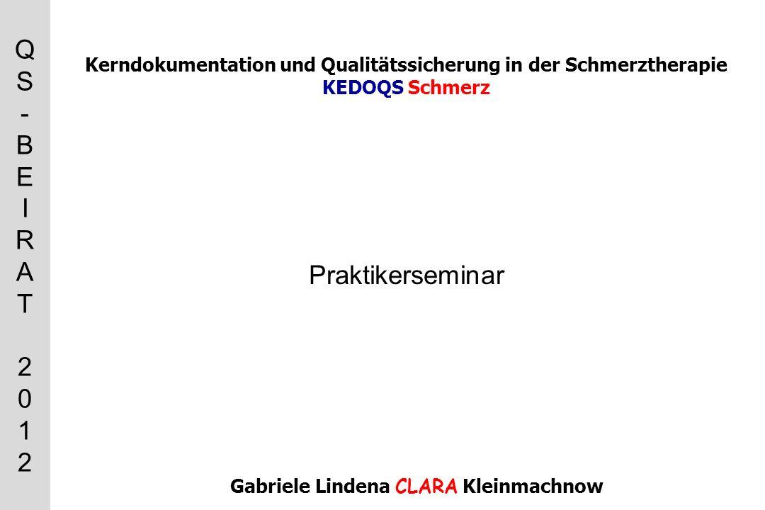 QS-BEIRAT 2012QS-BEIRAT 2012 Kerndokumentation und Qualitätssicherung in der Schmerztherapie KEDOQS Schmerz Gabriele Lindena CLARA Kleinmachnow Praktikerseminar