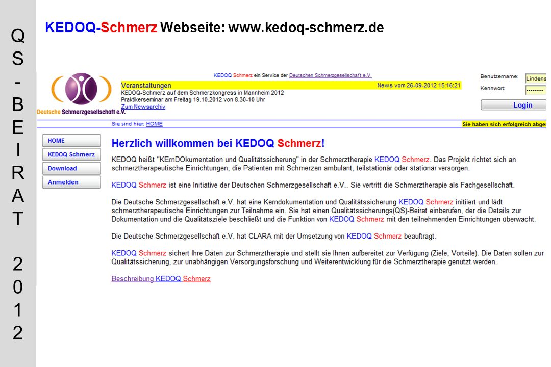 QS-BEIRAT 2012QS-BEIRAT 2012 KEDOQ-Schmerz www.kedoq-schmerz.de Gliederung des Praktikerseminars 1.Einstieg 2.Kerndatensatz 3.KEDOQ-Schmerz Begründung und Nutzen 4.Ablauf 5.online-Übung 6.Anbieter