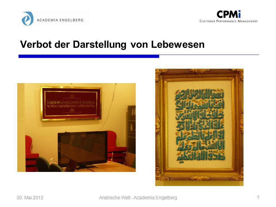 Verbot der Darstellung von Lebewesen 30. Mai 20127Arabische Welt - Academia Engelberg