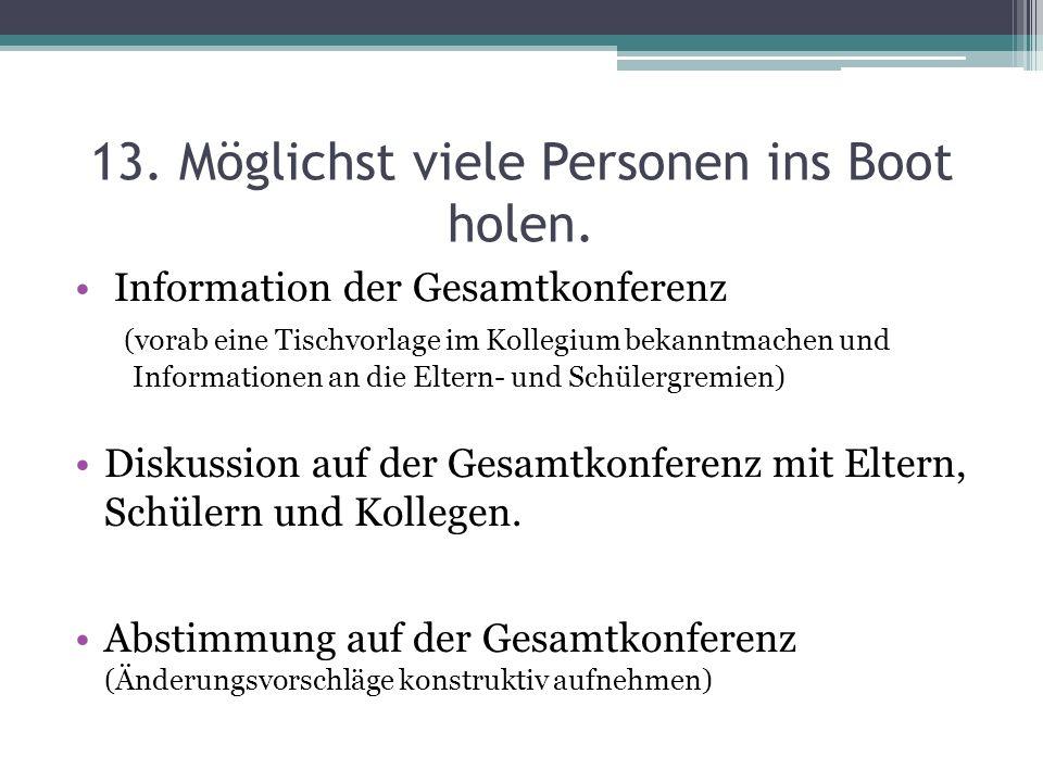 13. Möglichst viele Personen ins Boot holen. Information der Gesamtkonferenz (vorab eine Tischvorlage im Kollegium bekanntmachen und Informationen an