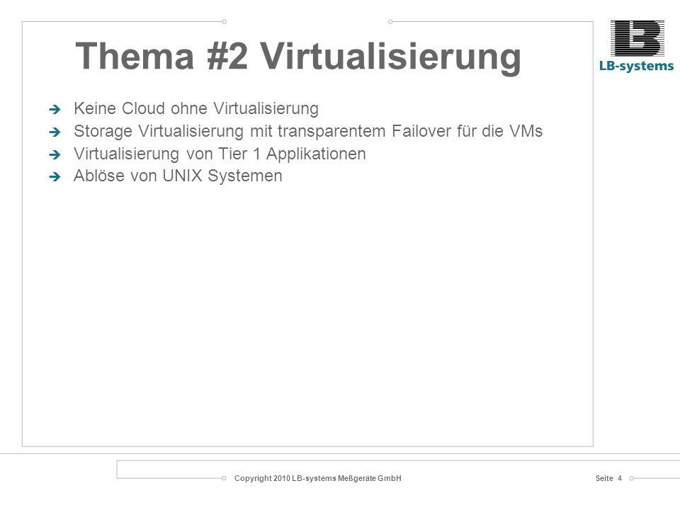 Copyright 2010 LB-systems Meßgeräte GmbHSeite 4 Keine Cloud ohne Virtualisierung Storage Virtualisierung mit transparentem Failover für die VMs Virtualisierung von Tier 1 Applikationen Ablöse von UNIX Systemen Thema #2 Virtualisierung