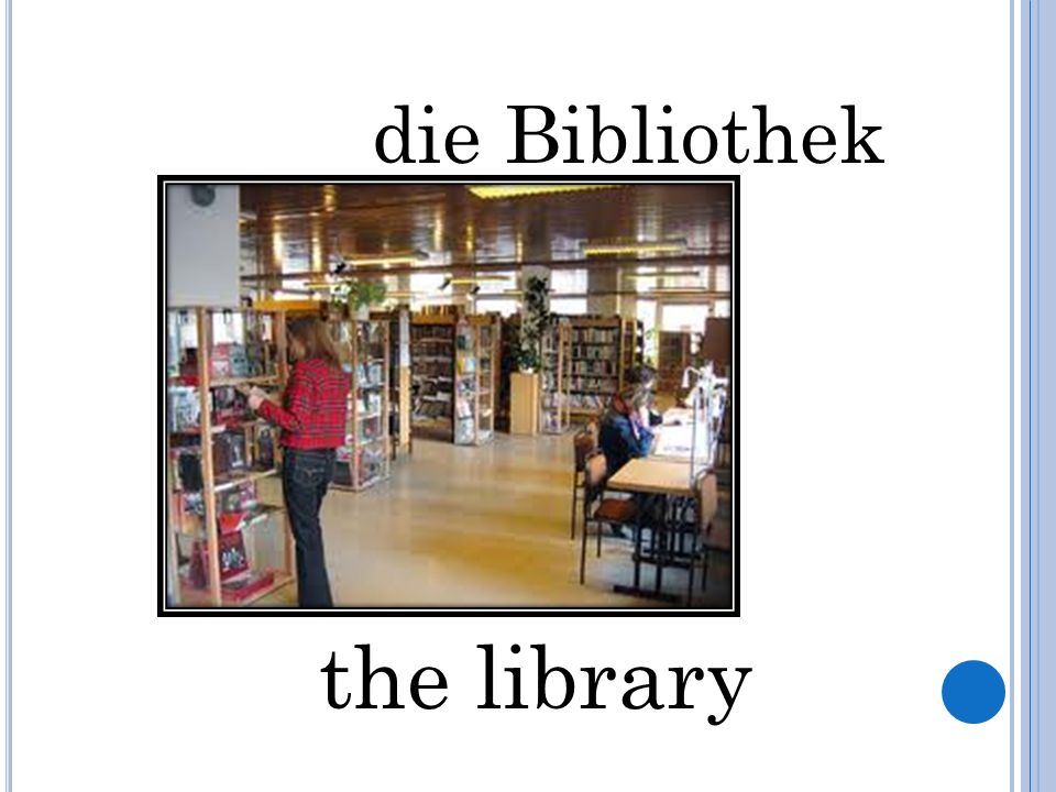 die Bibliothek the library