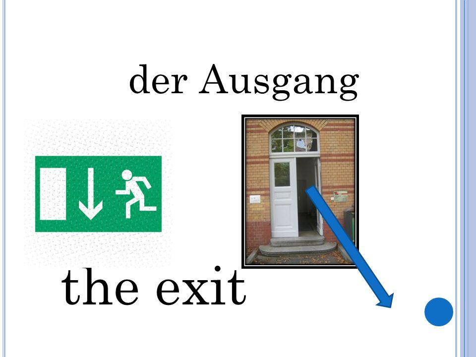 der Ausgang the exit