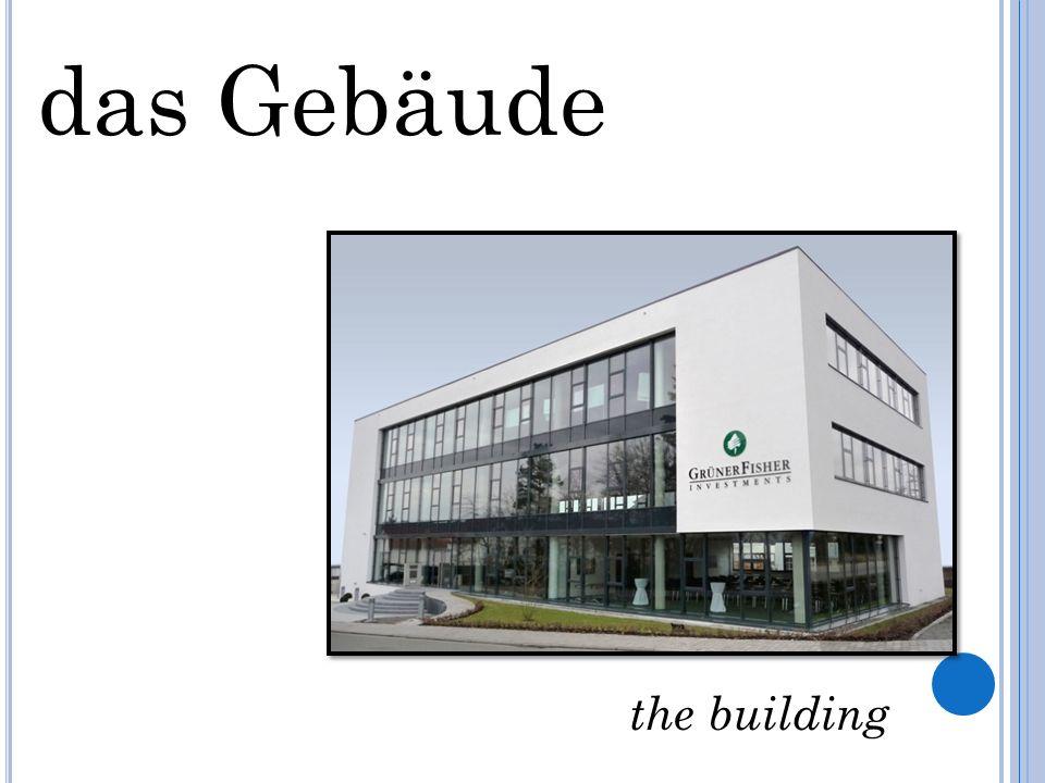 the building das Gebäude