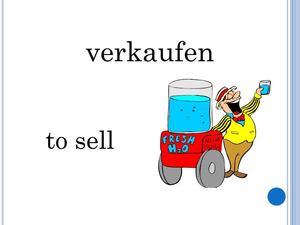 verkaufen to sell