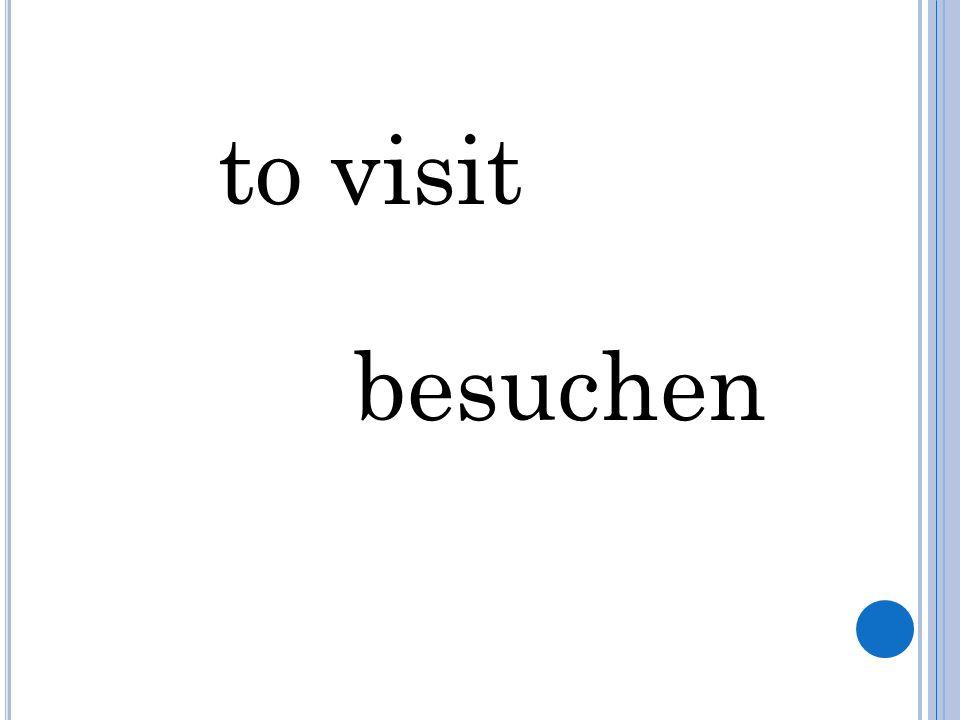 to visit besuchen