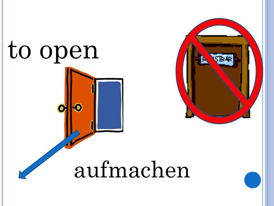 to open aufmachen