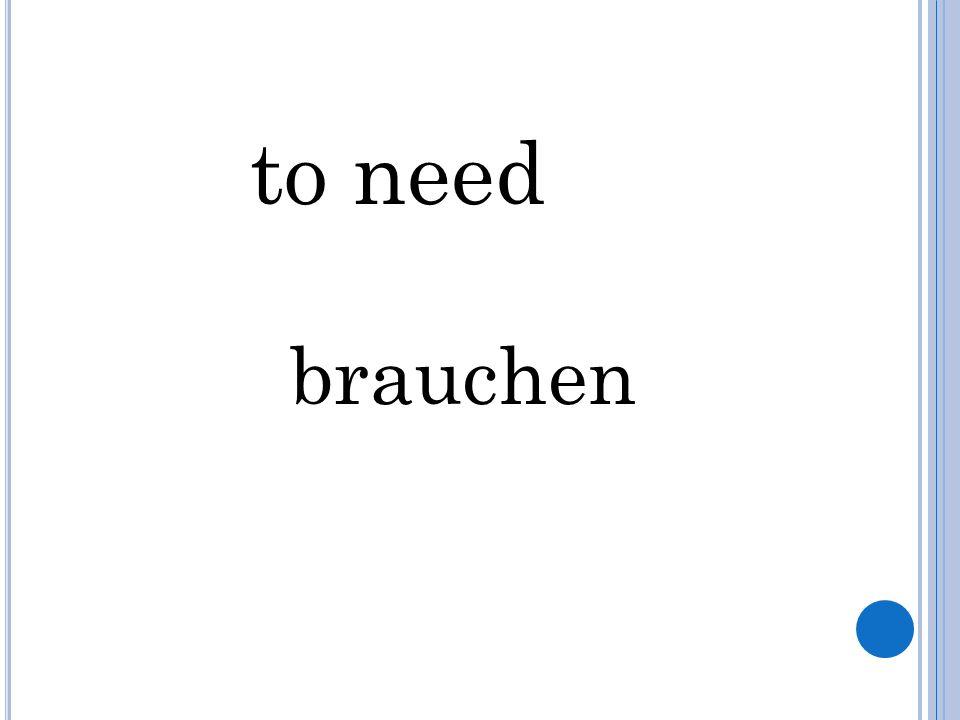 to need brauchen