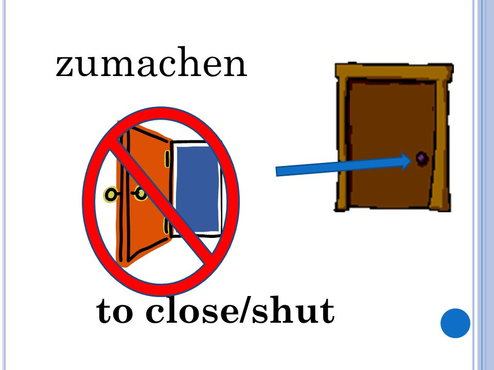 zumachen to close/shut