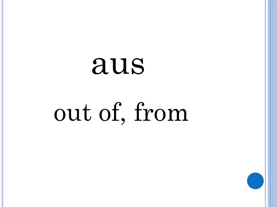 aus out of, from