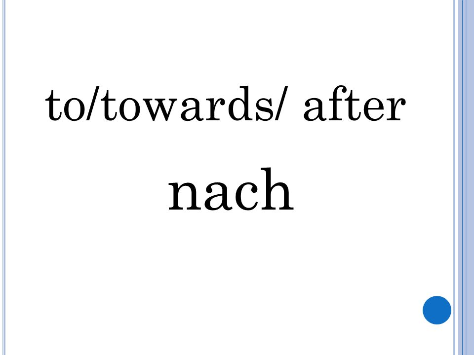 to/towards/ after nach