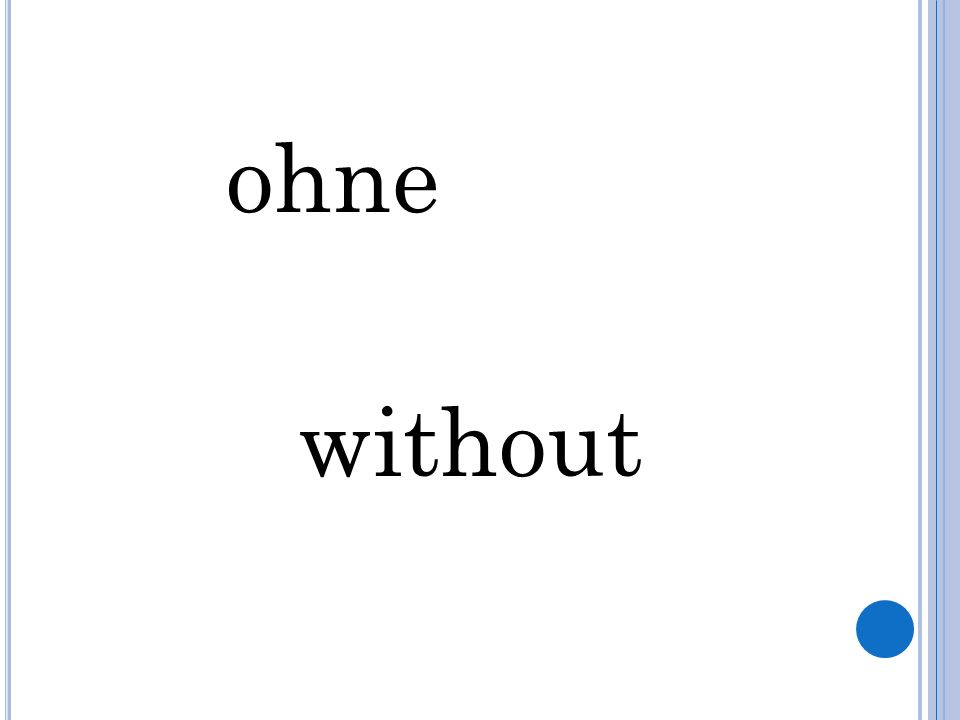 ohne without