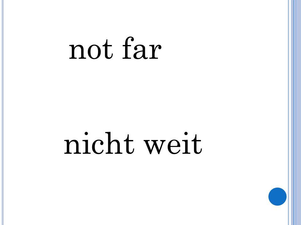 not far nicht weit