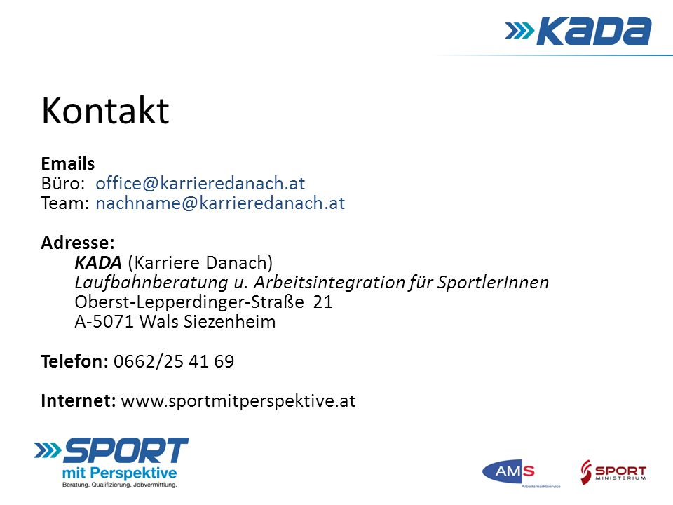 Kontakt Emails Büro: office@karrieredanach.at Team: nachname@karrieredanach.at Adresse: KADA (Karriere Danach) Laufbahnberatung u.