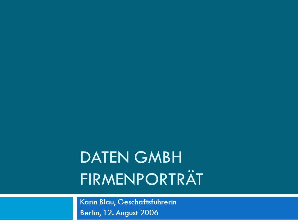 DATEN GMBH FIRMENPORTRÄT Karin Blau, Geschäftsführerin Berlin, 12. August 2006