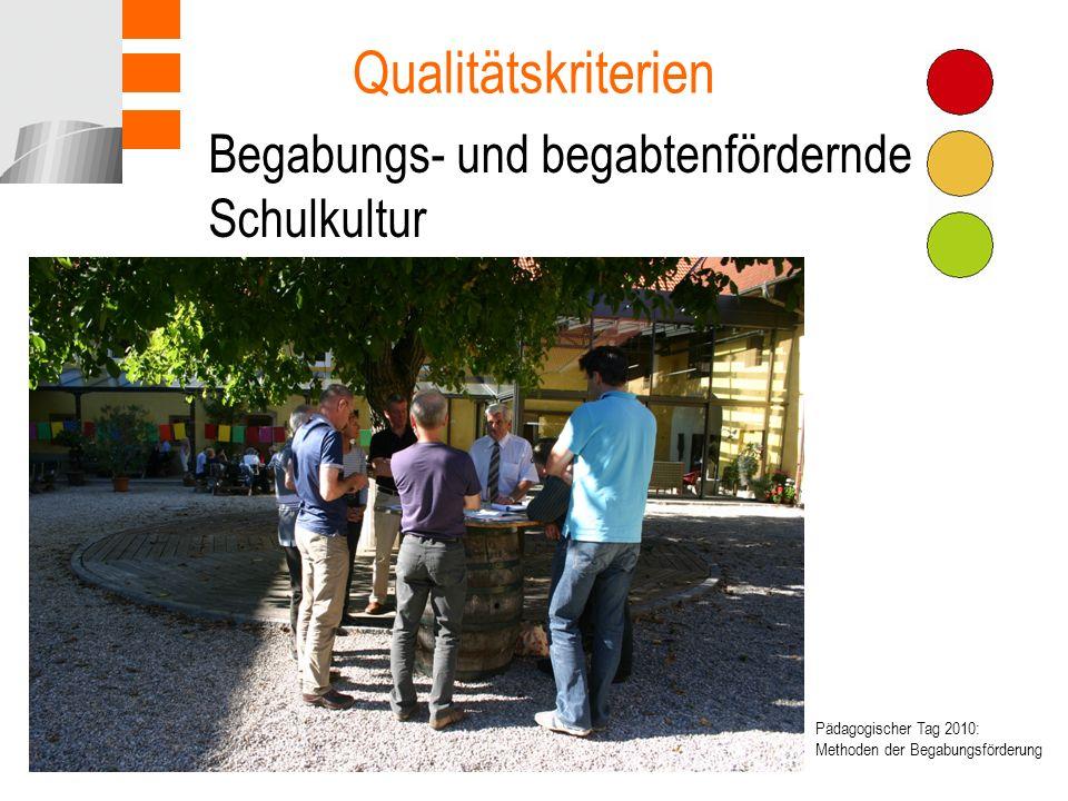 Begabungs- und begabtenfördernde Schulkultur Qualitätskriterien Pädagogischer Tag 2010: Methoden der Begabungsförderung