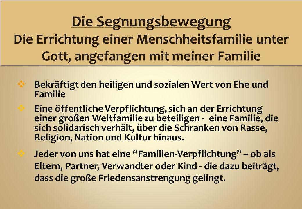 Bekräftigt den heiligen und sozialen Wert von Ehe und Familie Eine öffentliche Verpflichtung, sich an der Errichtung einer großen Weltfamilie zu betei