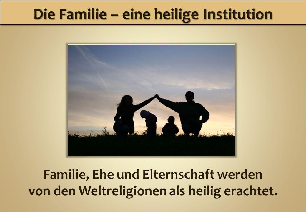Familie, Ehe und Elternschaft werden von den Weltreligionen als heilig erachtet.