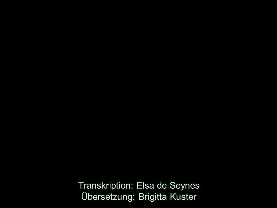 Transkription: Elsa de Seynes Übersetzung: Brigitta Kuster