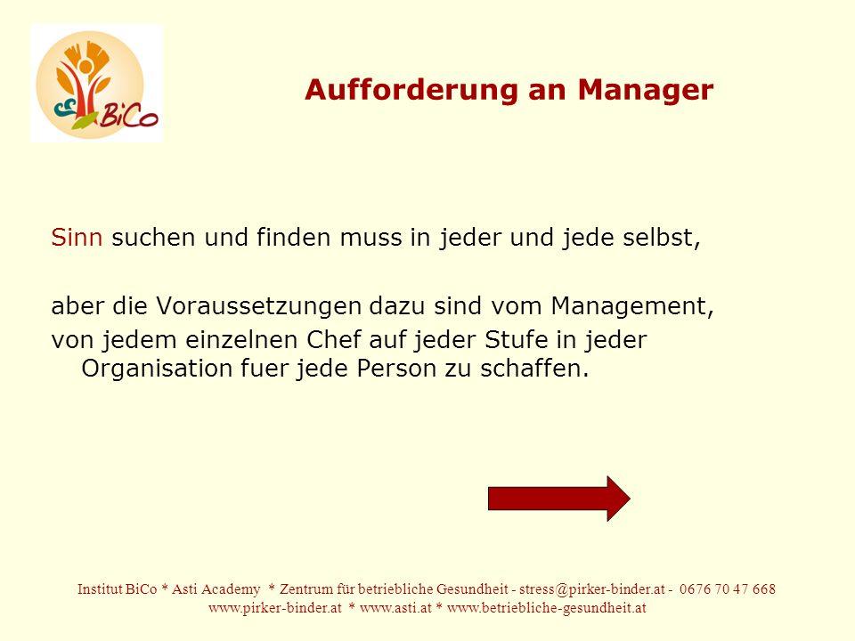 Aufforderung an Manager Sinn suchen und finden muss in jeder und jede selbst, aber die Voraussetzungen dazu sind vom Management, von jedem einzelnen Chef auf jeder Stufe in jeder Organisation fuer jede Person zu schaffen.