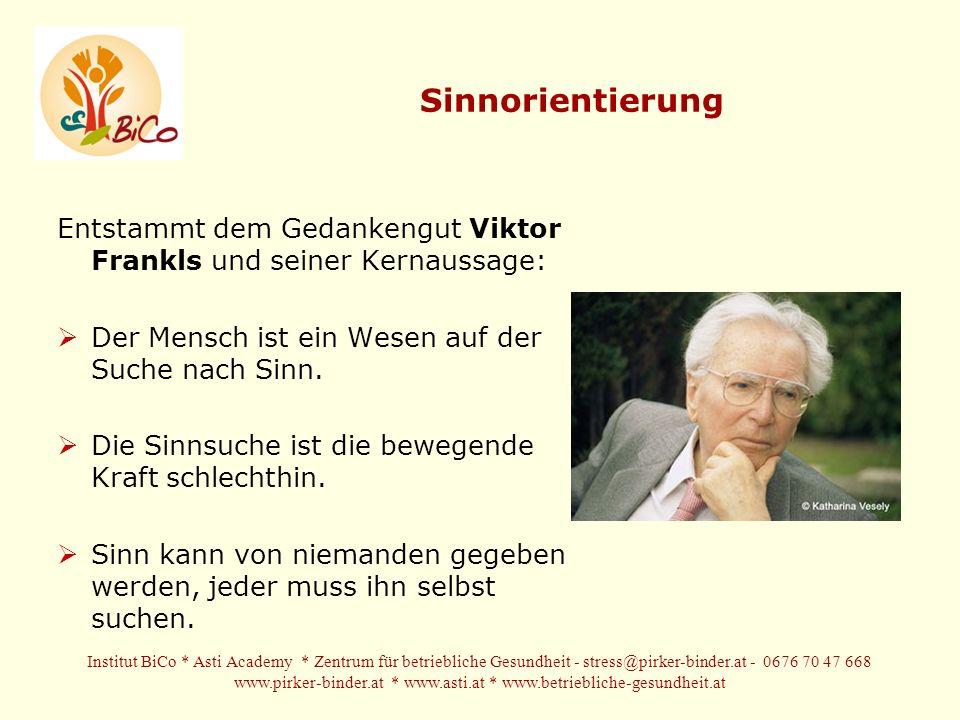Sinnorientierung Entstammt dem Gedankengut Viktor Frankls und seiner Kernaussage: Der Mensch ist ein Wesen auf der Suche nach Sinn.