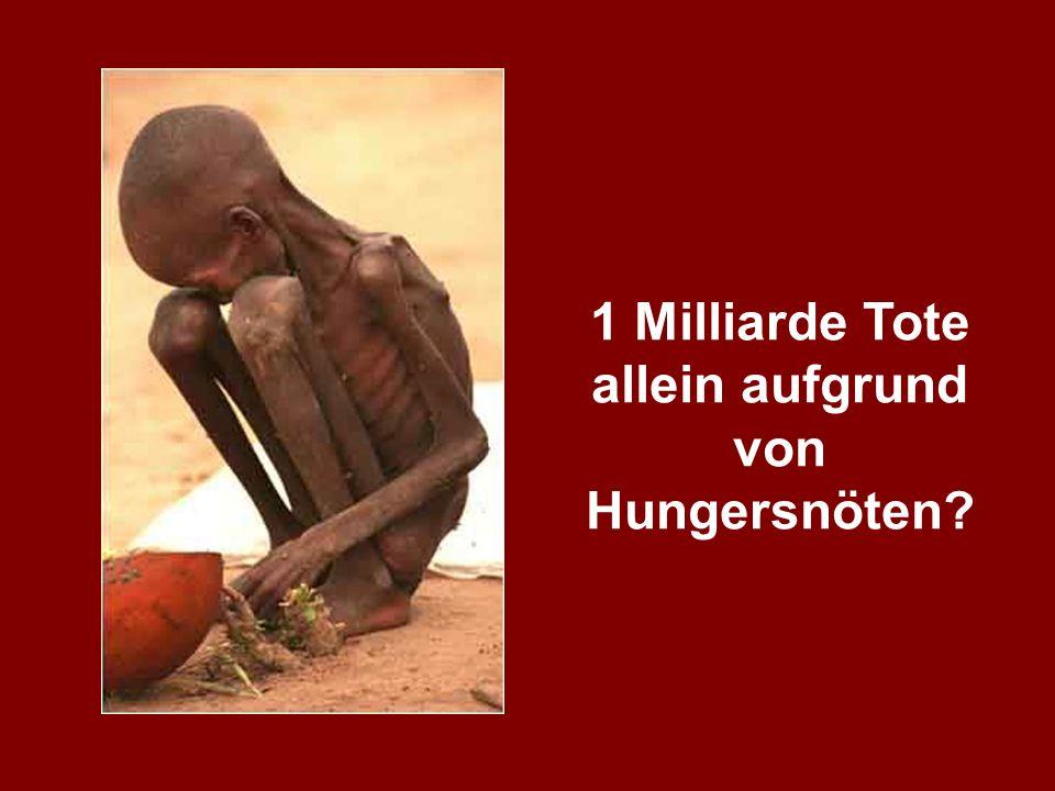 1 Milliarde Tote allein aufgrund von Hungersnöten?