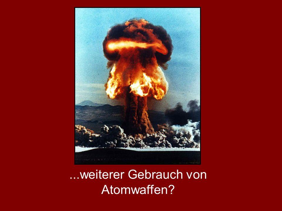 ...weiterer Gebrauch von Atomwaffen?