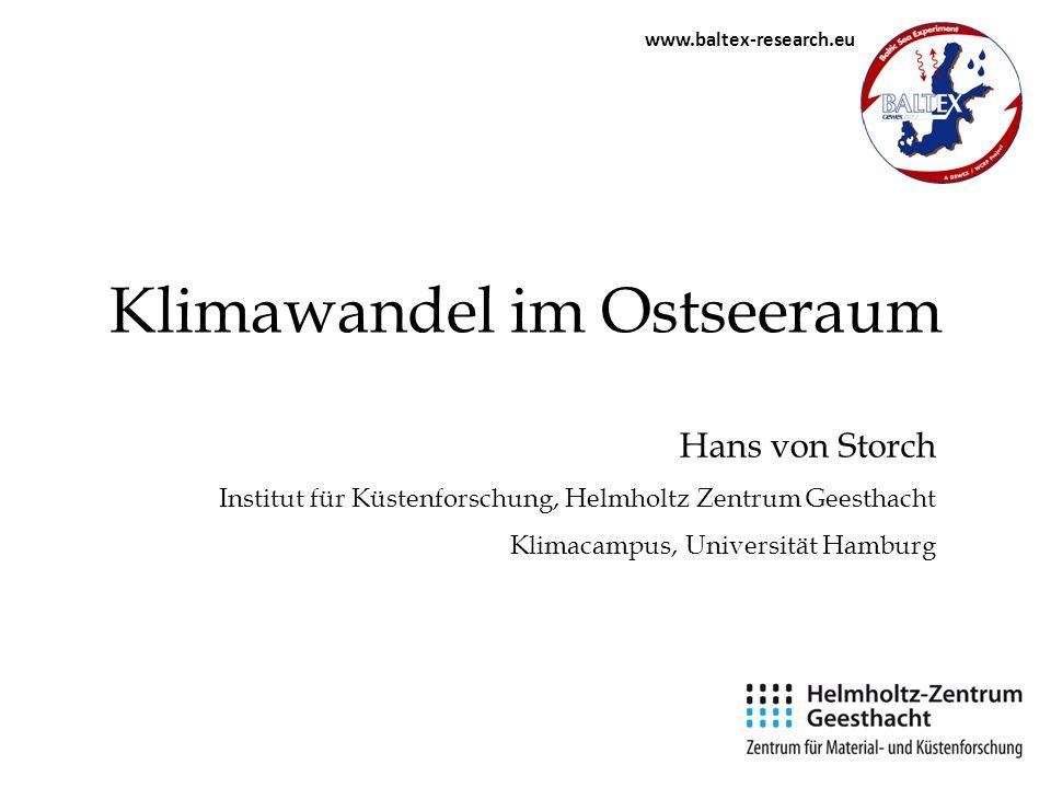 Klimawandel im Ostseeraum Hans von Storch Institut für Küstenforschung, Helmholtz Zentrum Geesthacht Klimacampus, Universität Hamburg www.baltex-resea