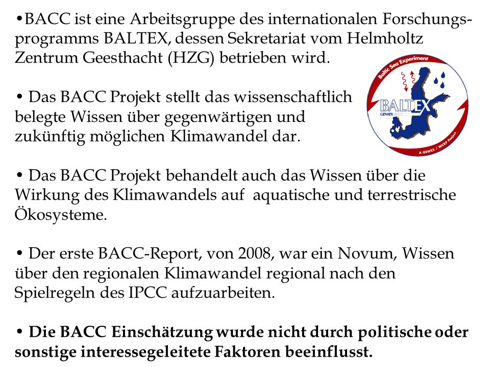 BACC ist eine Arbeitsgruppe des internationalen Forschungs- programms BALTEX, dessen Sekretariat vom Helmholtz Zentrum Geesthacht (HZG) betrieben wird