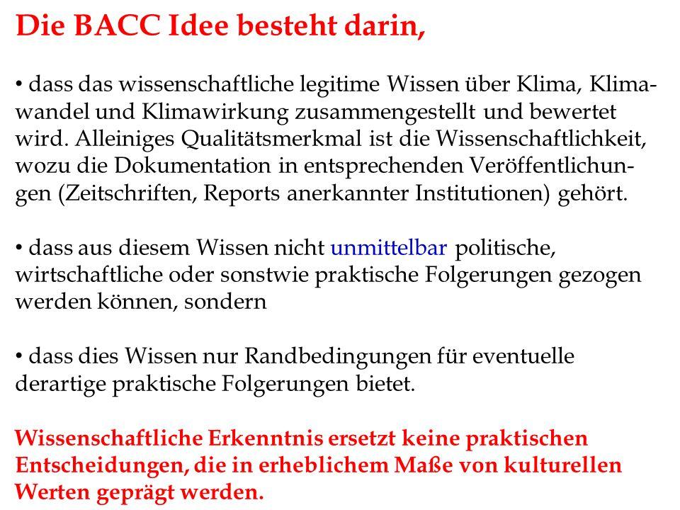 Die BACC Idee besteht darin, dass das wissenschaftliche legitime Wissen über Klima, Klima- wandel und Klimawirkung zusammengestellt und bewertet wird.