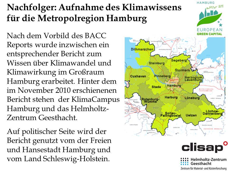 Nachfolger: Aufnahme des Klimawissens für die Metropolregion Hamburg Nach dem Vorbild des BACC Reports wurde inzwischen ein entsprechender Bericht zum