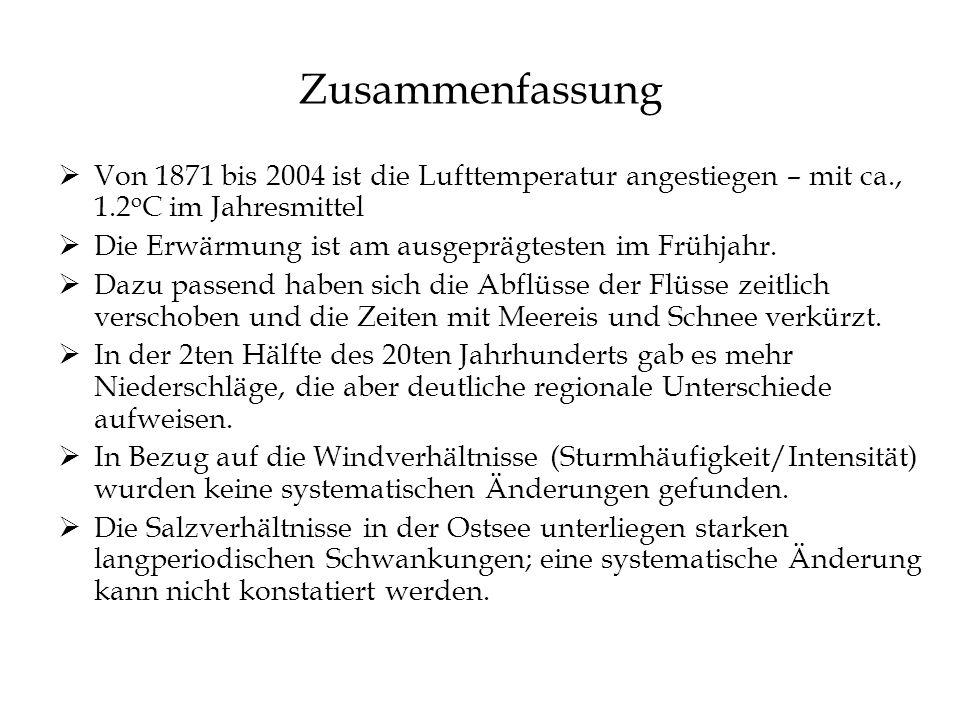 Zusammenfassung Von 1871 bis 2004 ist die Lufttemperatur angestiegen – mit ca., 1.2 o C im Jahresmittel Die Erwärmung ist am ausgeprägtesten im Frühja