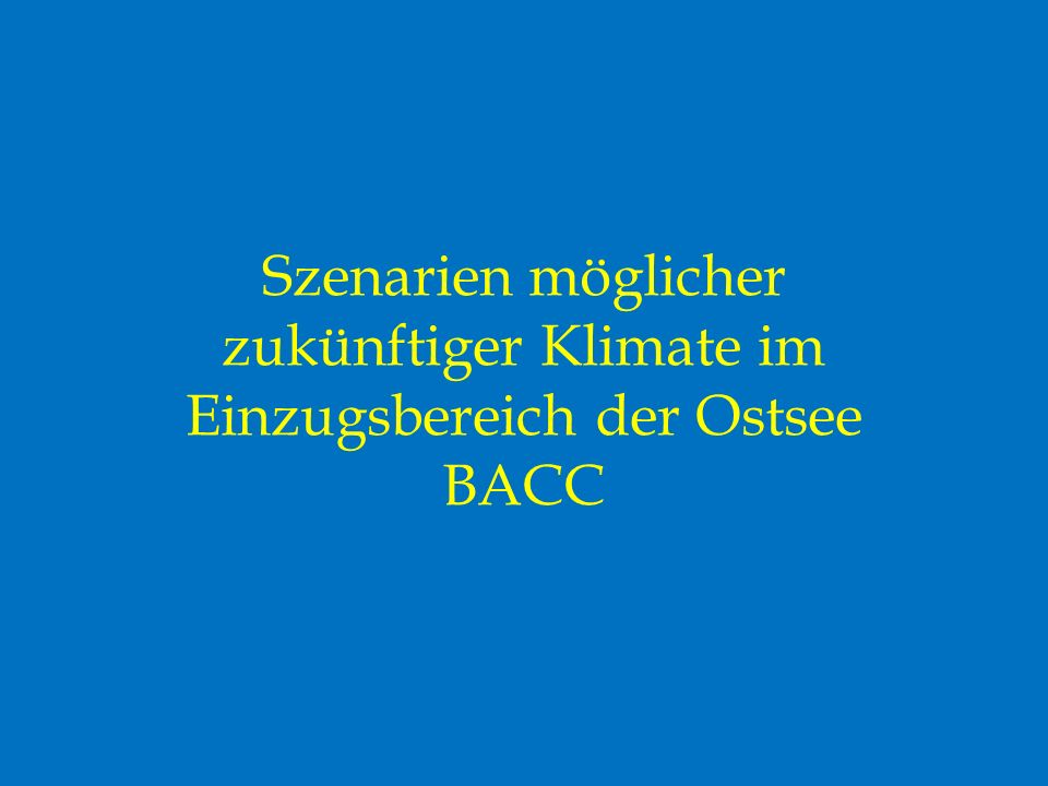Szenarien möglicher zukünftiger Klimate im Einzugsbereich der Ostsee BACC